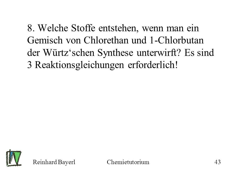 8. Welche Stoffe entstehen, wenn man ein Gemisch von Chlorethan und 1-Chlorbutan der Würtz'schen Synthese unterwirft Es sind 3 Reaktionsgleichungen erforderlich!
