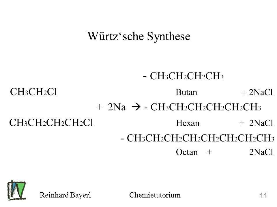 Würtz'sche Synthese - CH3CH2CH2CH3 CH3CH2Cl Butan + 2NaCl