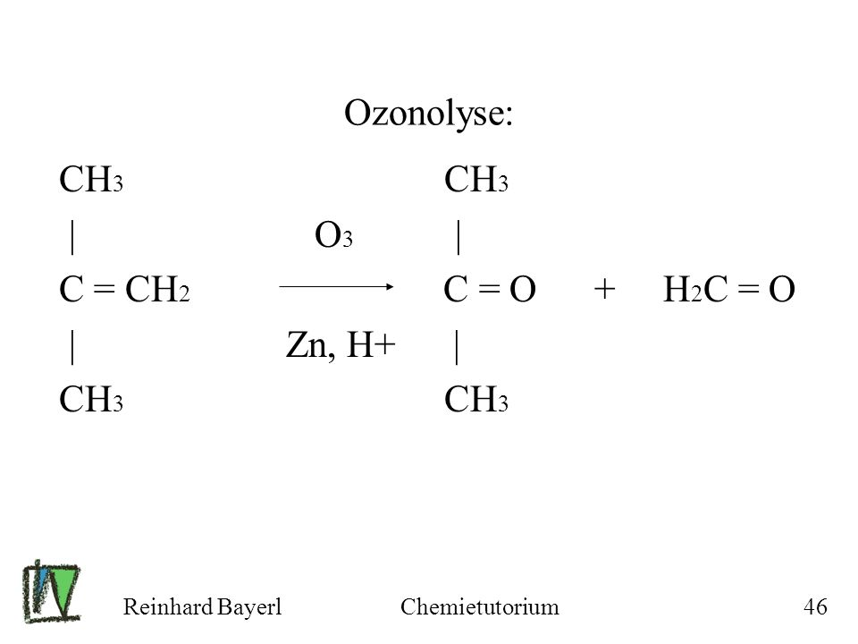 Ozonolyse: CH3 CH3 | O3 | C = CH2 C = O + H2C = O | Zn, H+ |
