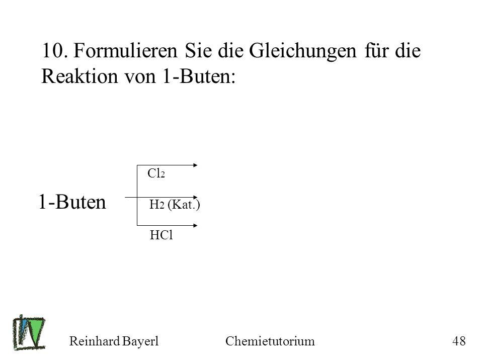 10. Formulieren Sie die Gleichungen für die Reaktion von 1-Buten:
