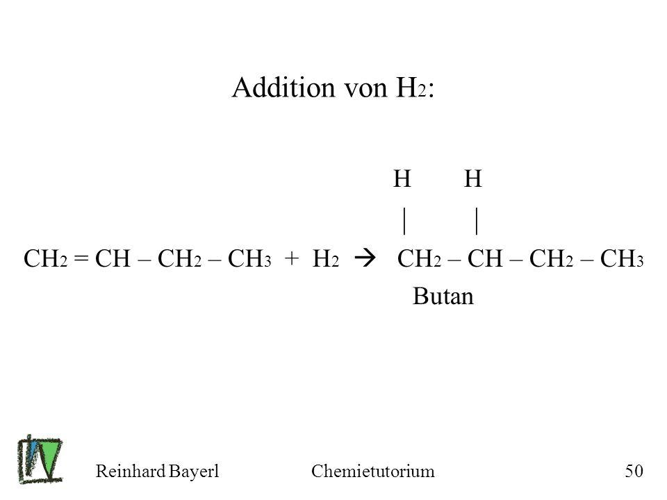 Addition von H2: H H. | | CH2 = CH – CH2 – CH3 + H2  CH2 – CH – CH2 – CH3. Butan.