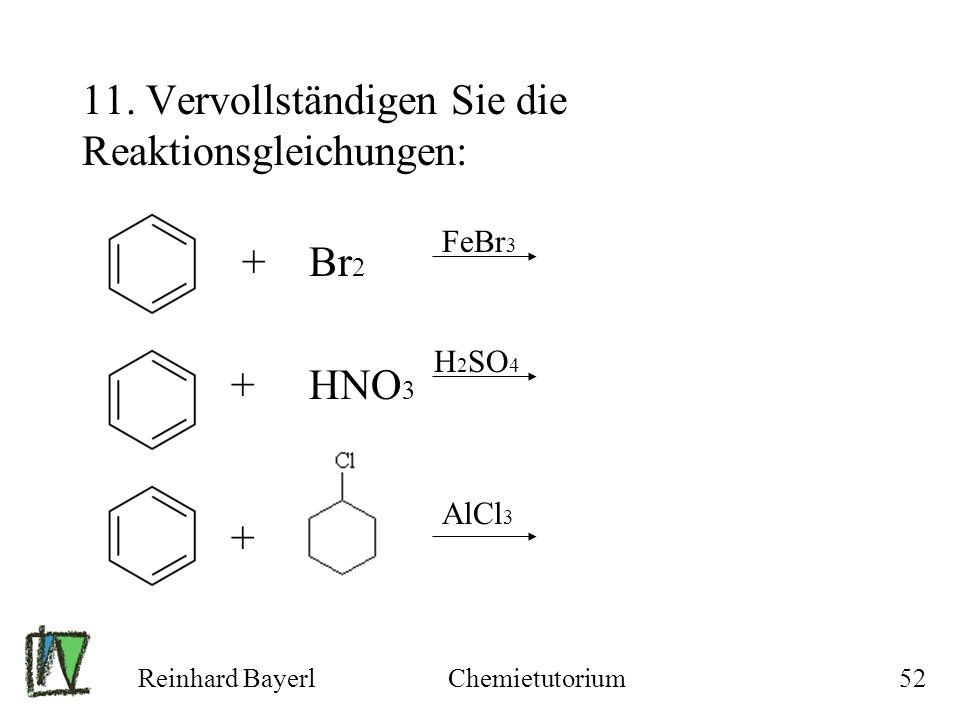 11. Vervollständigen Sie die Reaktionsgleichungen: