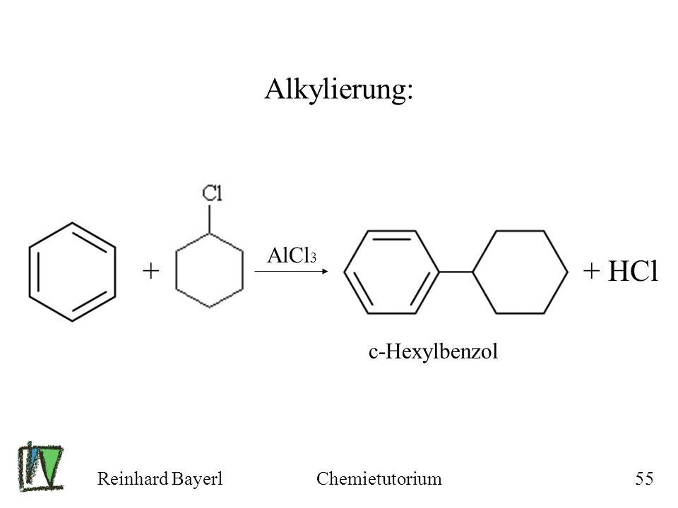Alkylierung: + + HCl AlCl3 c-Hexylbenzol Reinhard Bayerl