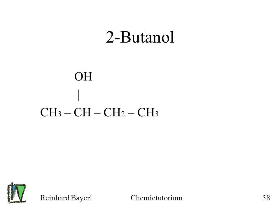 2-Butanol OH | CH3 – CH – CH2 – CH3 Reinhard Bayerl Chemietutorium