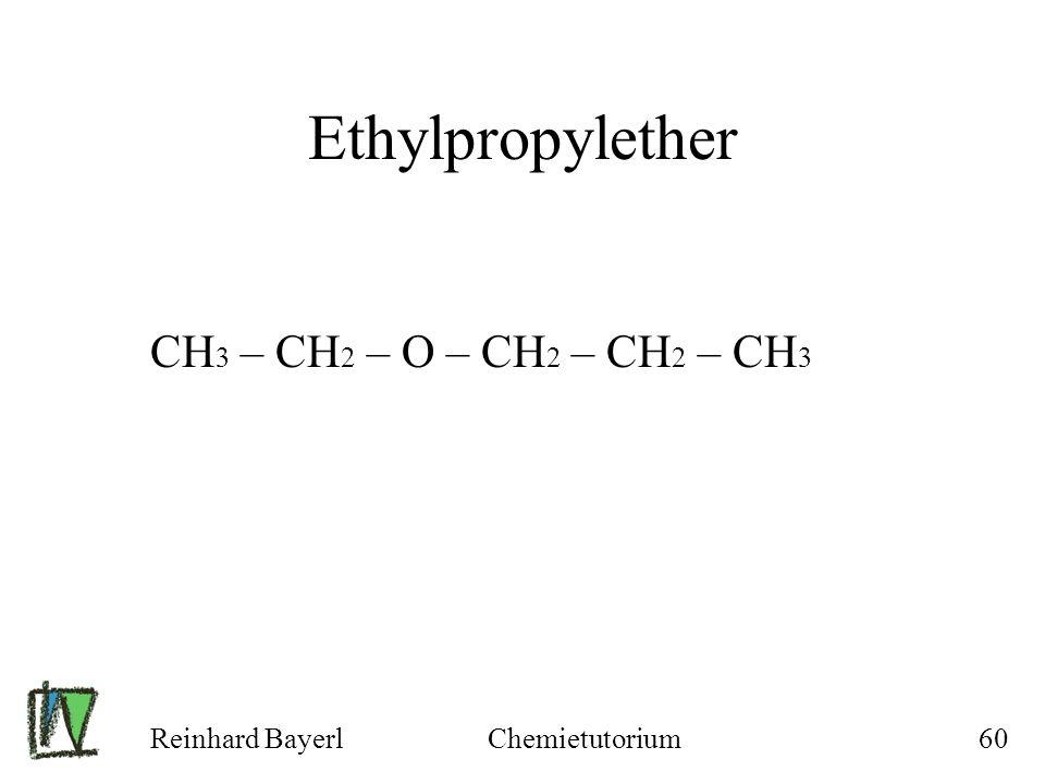 Ethylpropylether CH3 – CH2 – O – CH2 – CH2 – CH3 Reinhard Bayerl