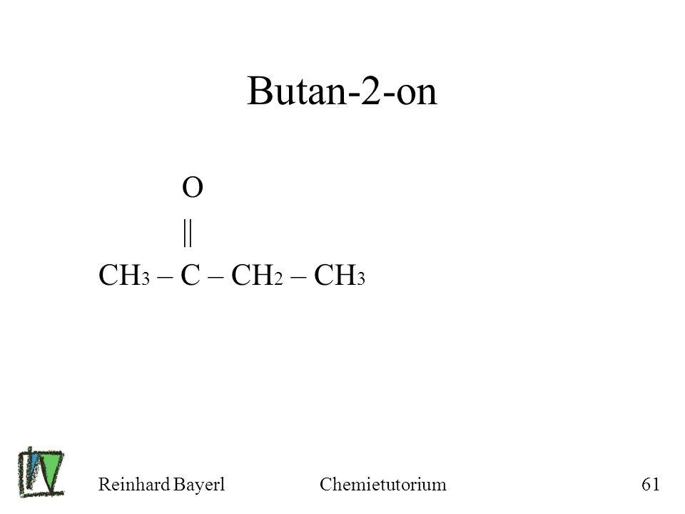 Butan-2-on O || CH3 – C – CH2 – CH3 Reinhard Bayerl Chemietutorium