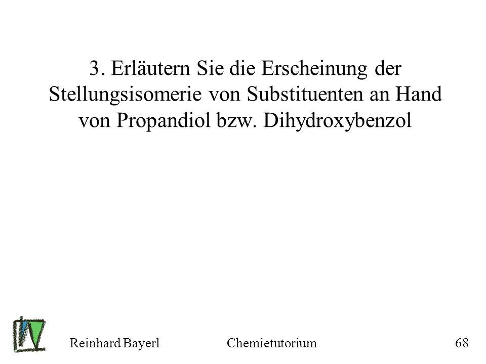 3. Erläutern Sie die Erscheinung der Stellungsisomerie von Substituenten an Hand von Propandiol bzw. Dihydroxybenzol