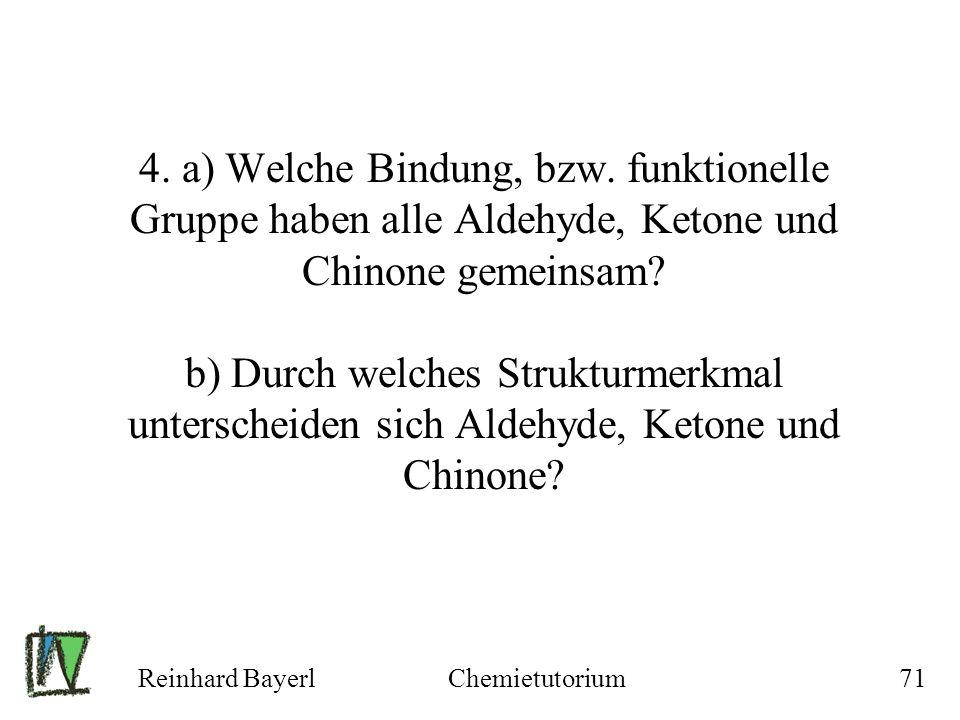 4. a) Welche Bindung, bzw. funktionelle Gruppe haben alle Aldehyde, Ketone und Chinone gemeinsam b) Durch welches Strukturmerkmal unterscheiden sich Aldehyde, Ketone und Chinone