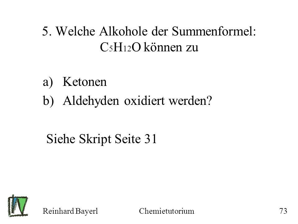 5. Welche Alkohole der Summenformel: C5H12O können zu
