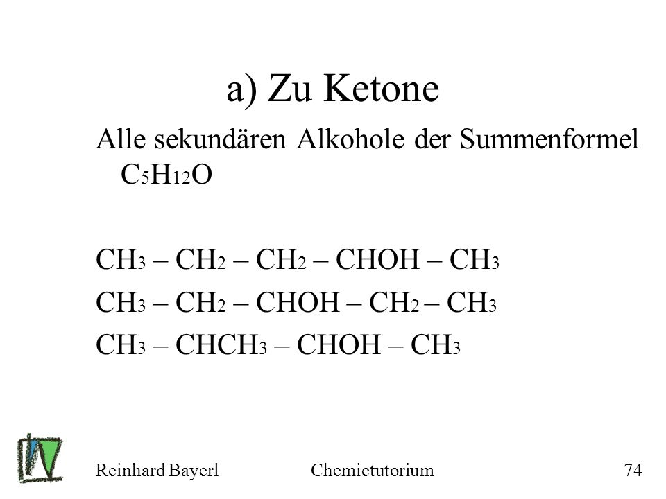 a) Zu Ketone Alle sekundären Alkohole der Summenformel C5H12O