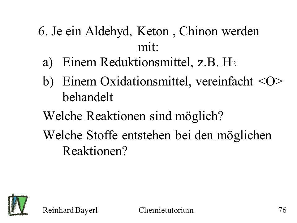 6. Je ein Aldehyd, Keton , Chinon werden mit: