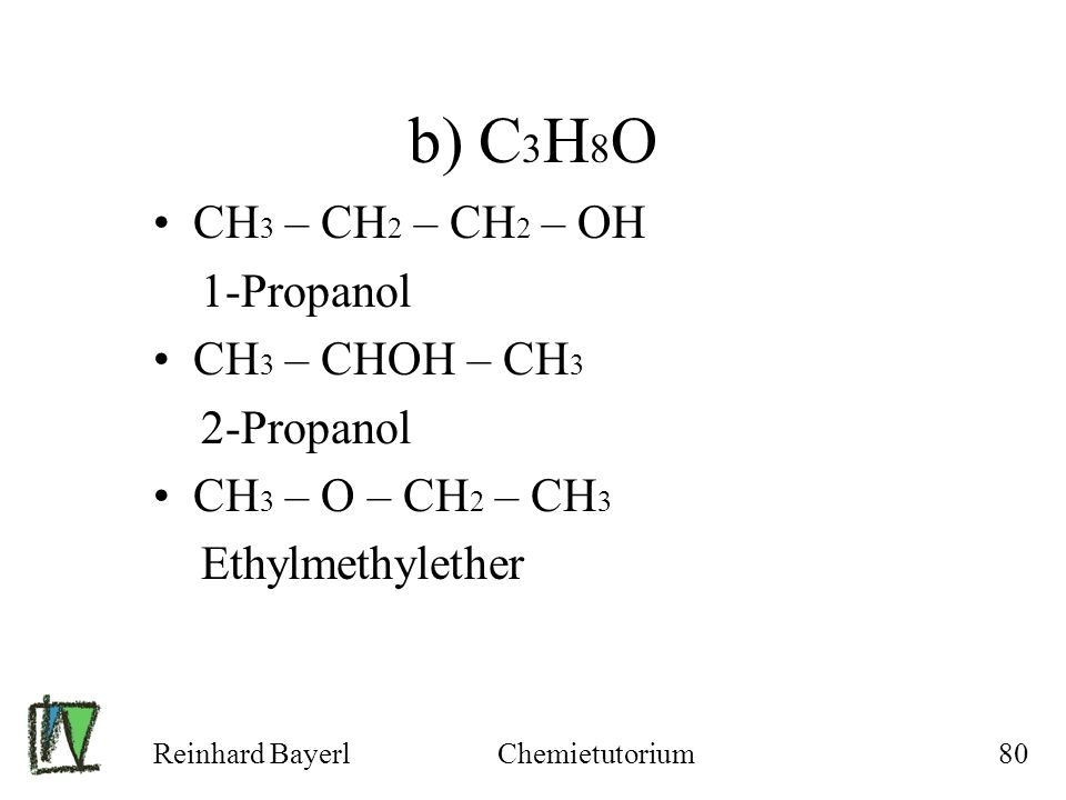 b) C3H8O CH3 – CH2 – CH2 – OH 1-Propanol CH3 – CHOH – CH3 2-Propanol