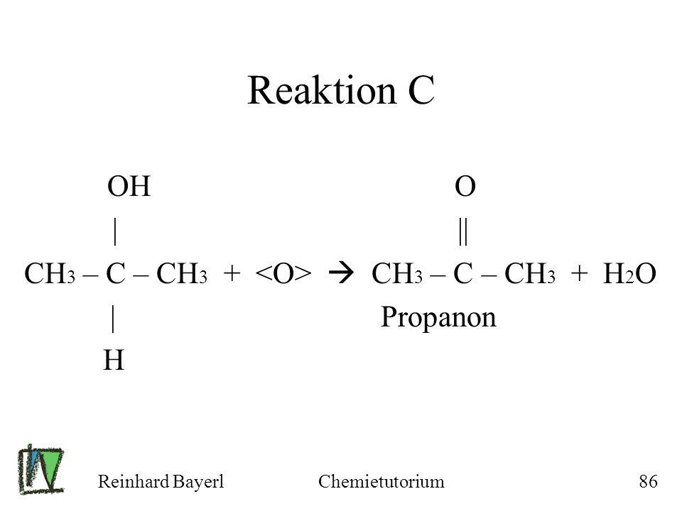 Reaktion C OH O CH3 – C – CH3 + <O>  CH3 – C – CH3 + H2O