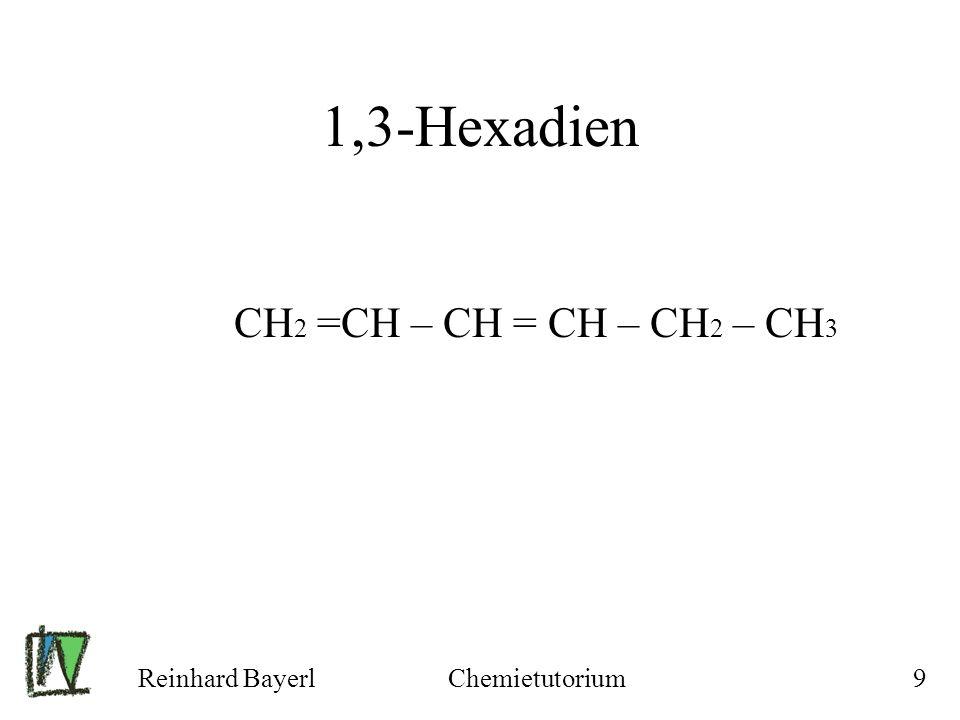 1,3-Hexadien CH2 =CH – CH = CH – CH2 – CH3 Reinhard Bayerl