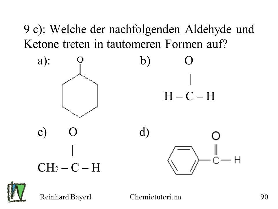9 c): Welche der nachfolgenden Aldehyde und Ketone treten in tautomeren Formen auf