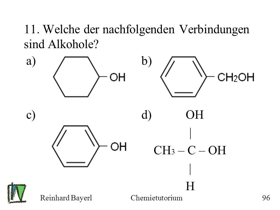 11. Welche der nachfolgenden Verbindungen sind Alkohole