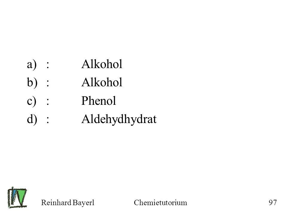 : Alkohol : Phenol : Aldehydhydrat Reinhard Bayerl Chemietutorium