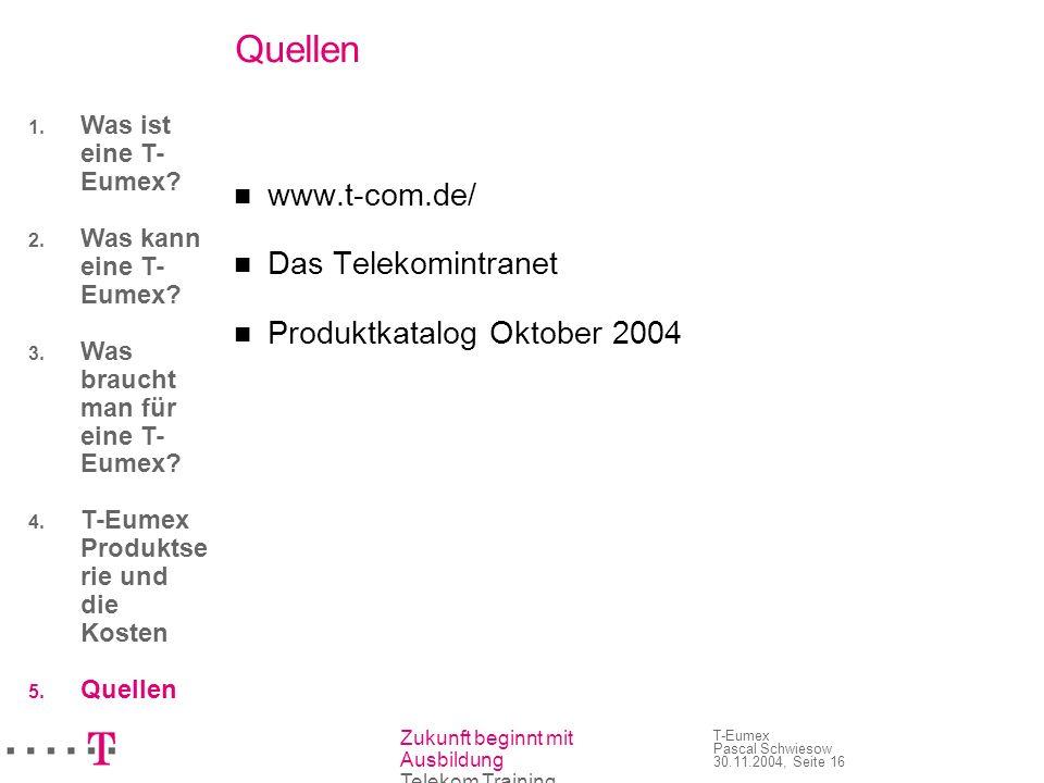 Quellen www.t-com.de/ Das Telekomintranet Produktkatalog Oktober 2004