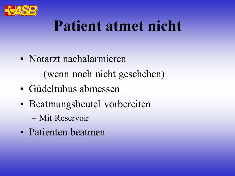 Patient atmet nicht Notarzt nachalarmieren (wenn noch nicht geschehen)
