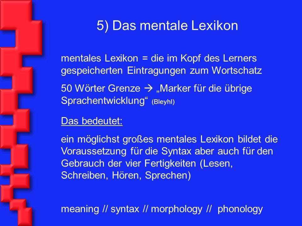 5) Das mentale Lexikon mentales Lexikon = die im Kopf des Lerners gespeicherten Eintragungen zum Wortschatz.