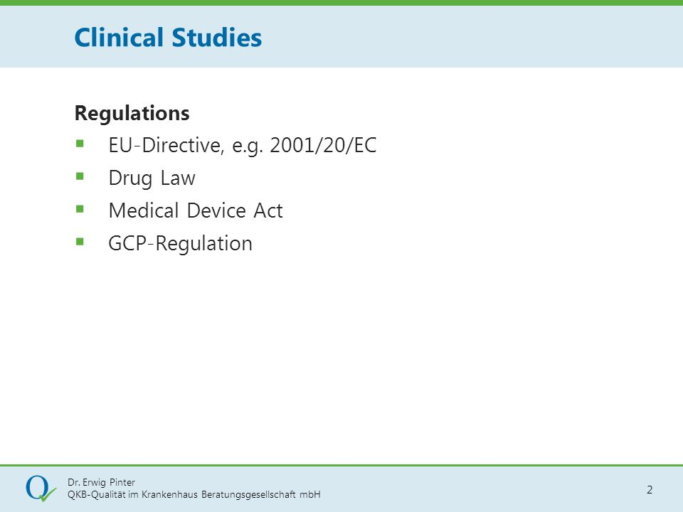 Clinical Studies Regulations EU-Directive, e.g. 2001/20/EC Drug Law