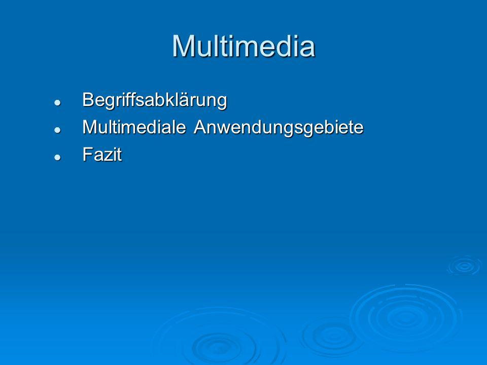 Multimedia Begriffsabklärung Multimediale Anwendungsgebiete Fazit