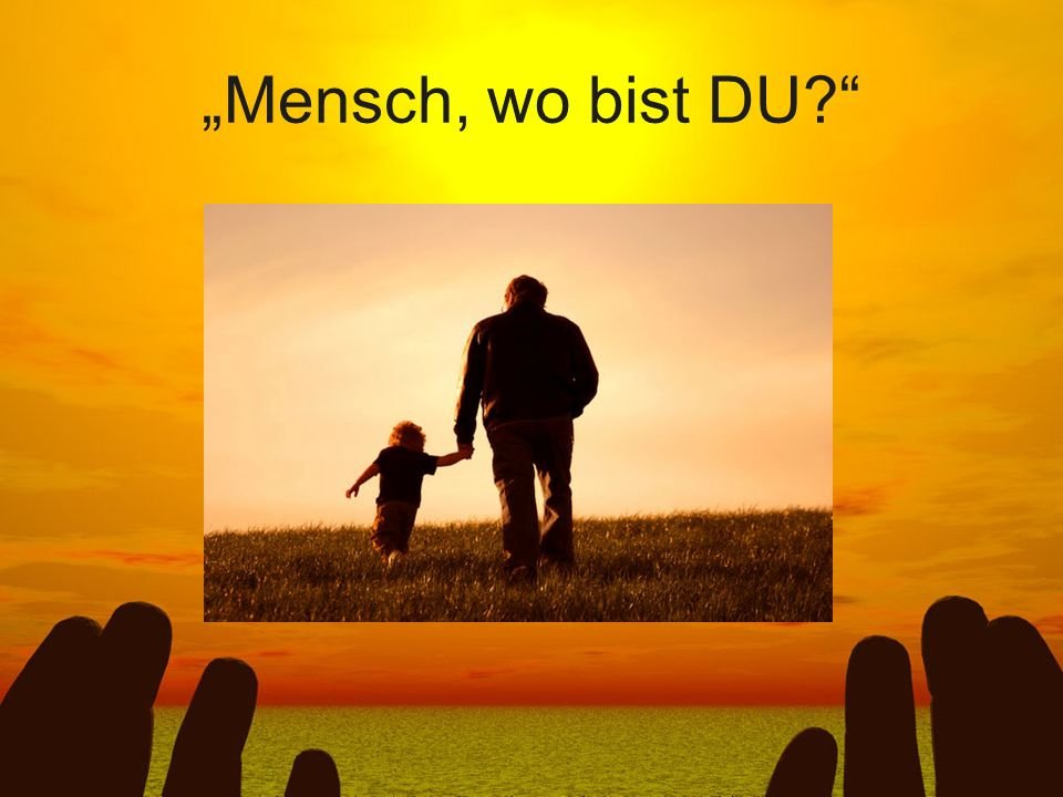 """""""Mensch, wo bist DU"""