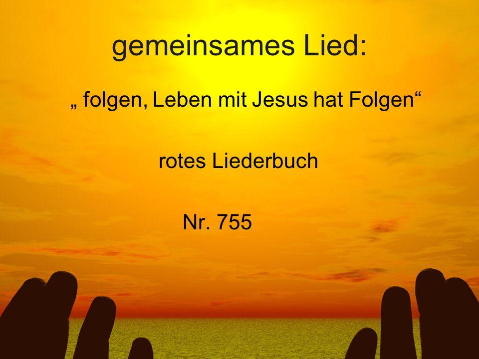 """gemeinsames Lied: """" folgen, Leben mit Jesus hat Folgen"""