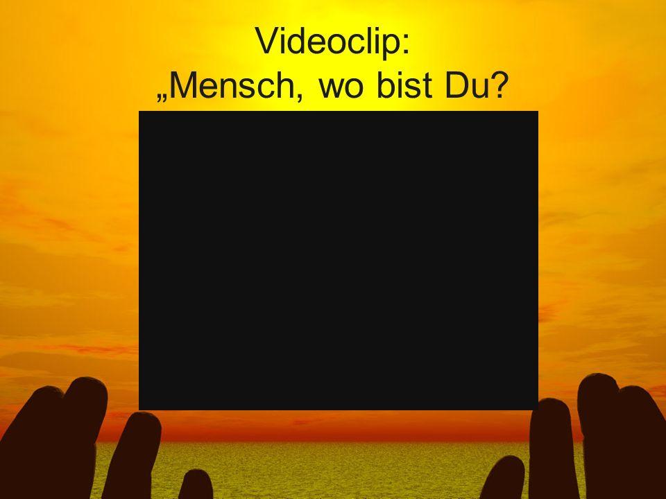 """Videoclip: """"Mensch, wo bist Du"""