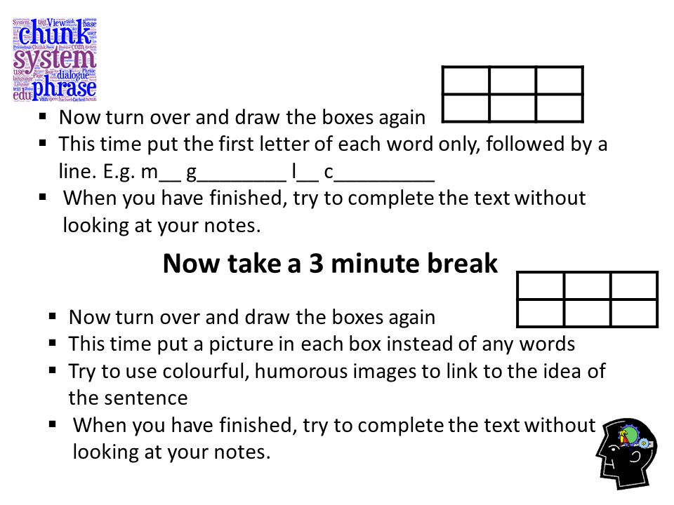 Now take a 3 minute break Now turn over and draw the boxes again