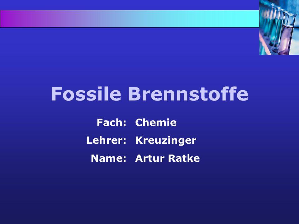 Fossile Brennstoffe Fach: Lehrer: Name: Chemie Kreuzinger Artur Ratke