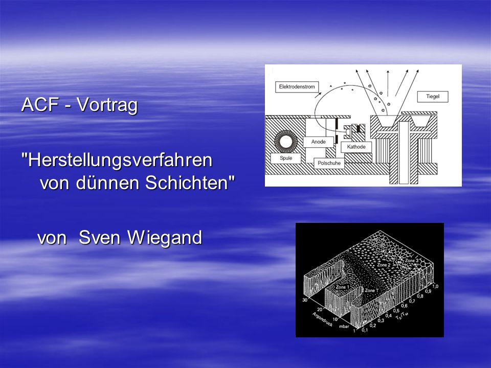 ACF - Vortrag Herstellungsverfahren von dünnen Schichten von Sven Wiegand