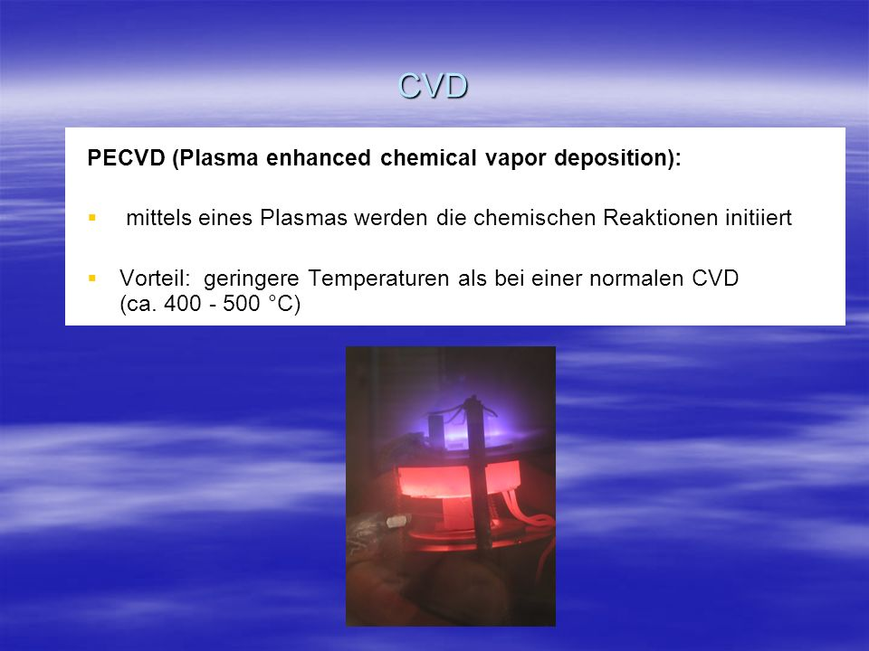 CVD PECVD (Plasma enhanced chemical vapor deposition):