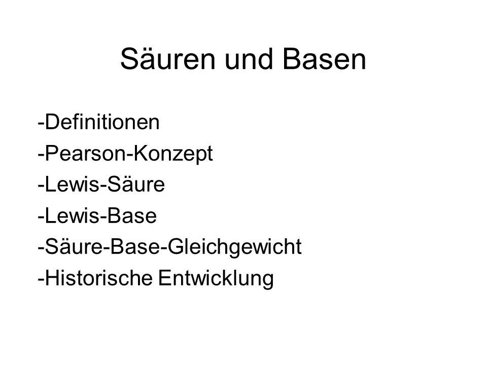 Säuren und Basen -Definitionen -Pearson-Konzept -Lewis-Säure
