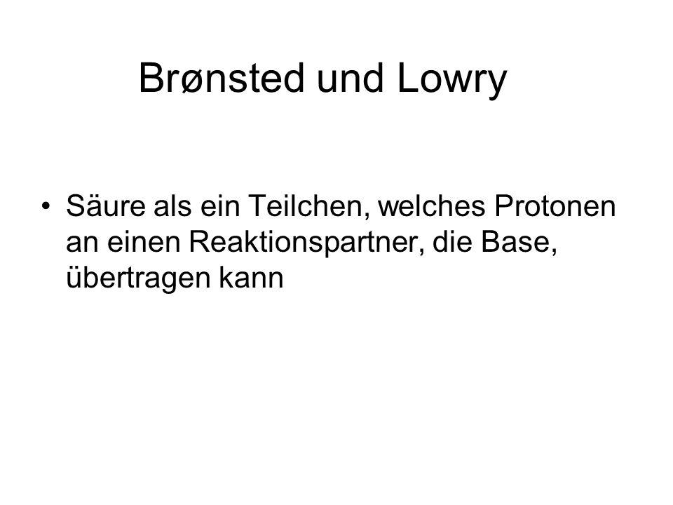 Brønsted und LowrySäure als ein Teilchen, welches Protonen an einen Reaktionspartner, die Base, übertragen kann.