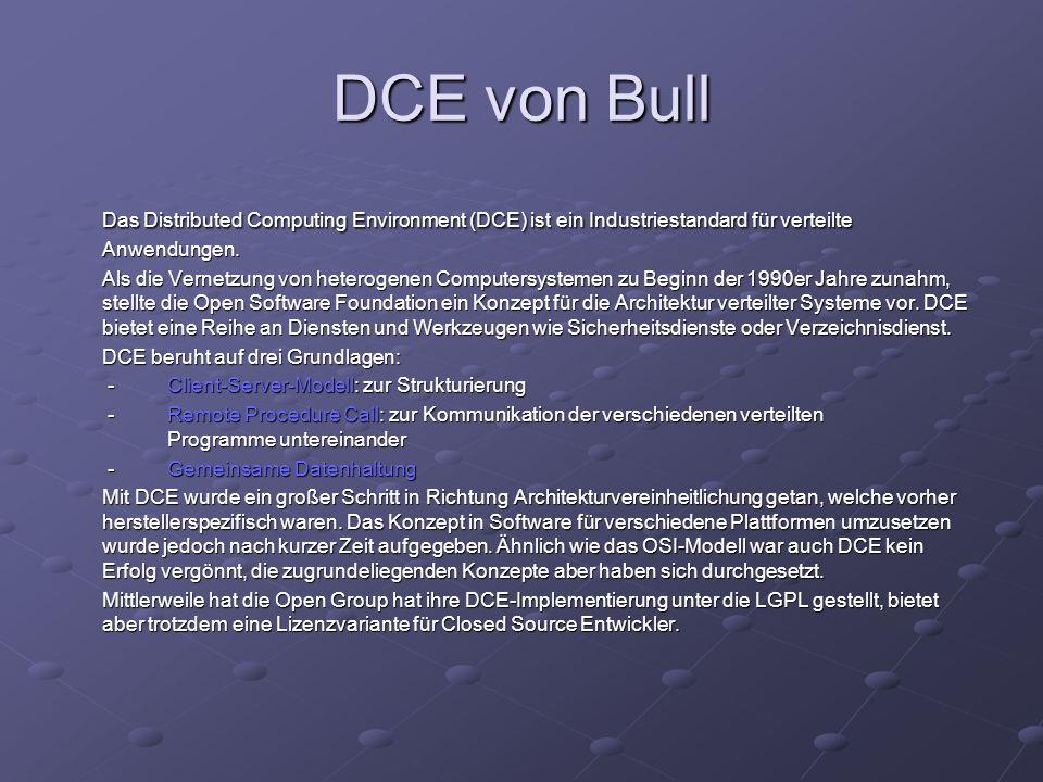 DCE von BullDas Distributed Computing Environment (DCE) ist ein Industriestandard für verteilte Anwendungen.