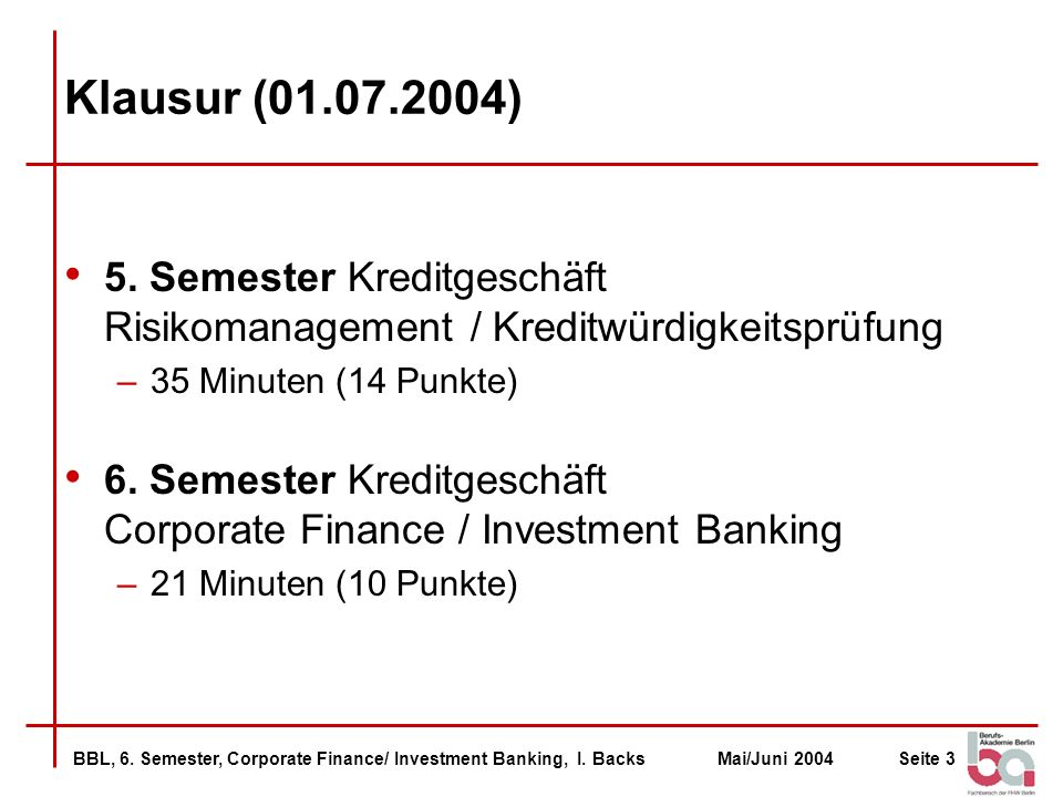 Klausur (01.07.2004) 5. Semester Kreditgeschäft Risikomanagement / Kreditwürdigkeitsprüfung. 35 Minuten (14 Punkte)