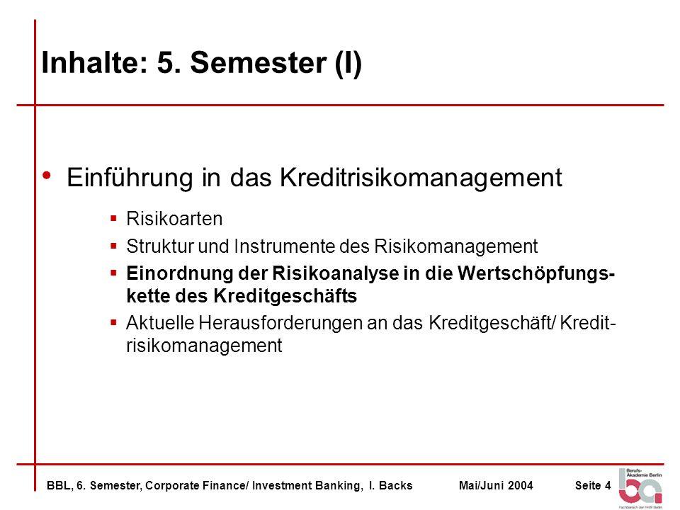 Inhalte: 5. Semester (I) Einführung in das Kreditrisikomanagement
