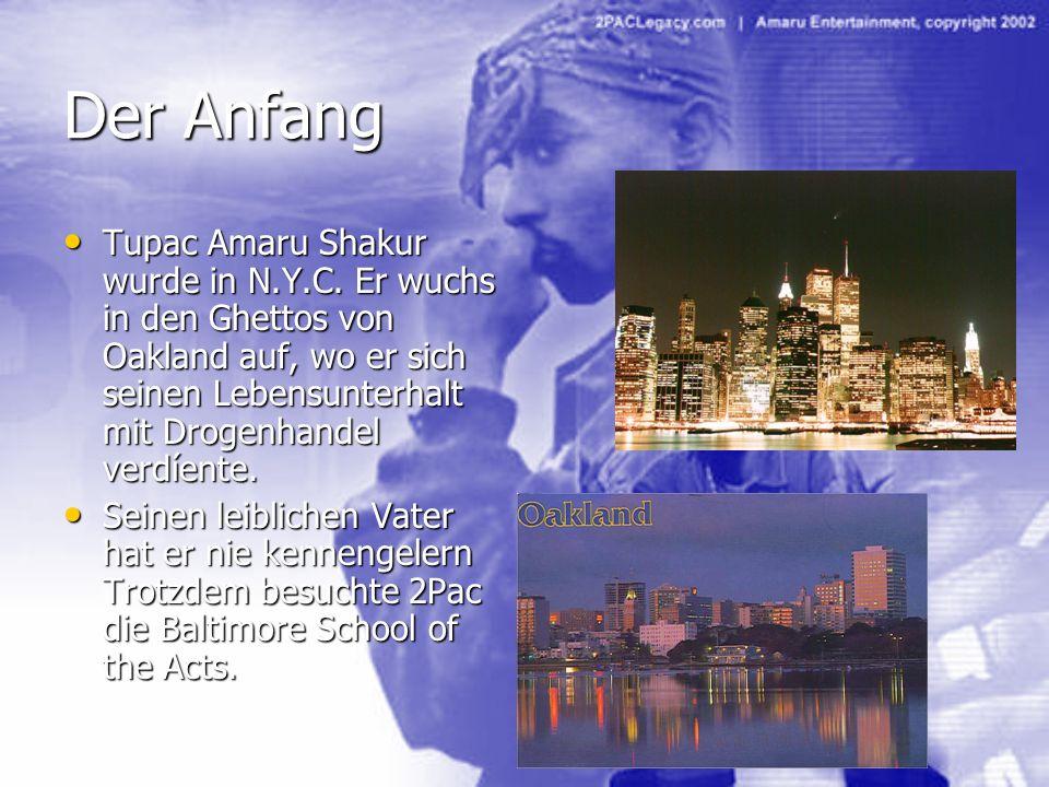 Der AnfangTupac Amaru Shakur wurde in N.Y.C. Er wuchs in den Ghettos von Oakland auf, wo er sich seinen Lebensunterhalt mit Drogenhandel verdíente.