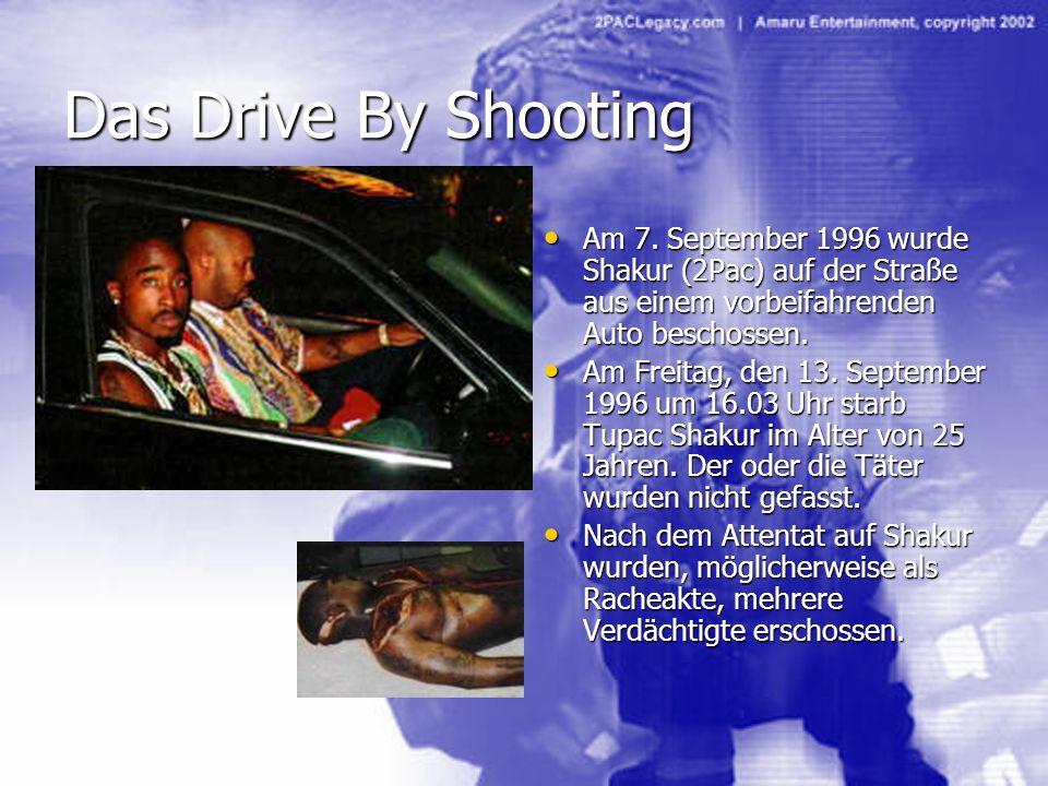 Das Drive By ShootingAm 7. September 1996 wurde Shakur (2Pac) auf der Straße aus einem vorbeifahrenden Auto beschossen.