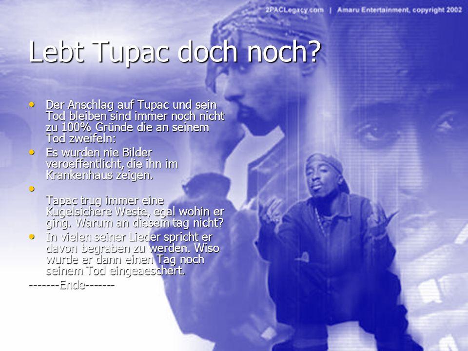 Lebt Tupac doch noch Der Anschlag auf Tupac und sein Tod bleiben sind immer noch nicht zu 100% Gründe die an seinem Tod zweifeln: