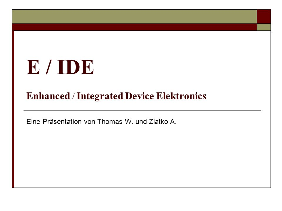 E / IDE Enhanced / Integrated Device Elektronics