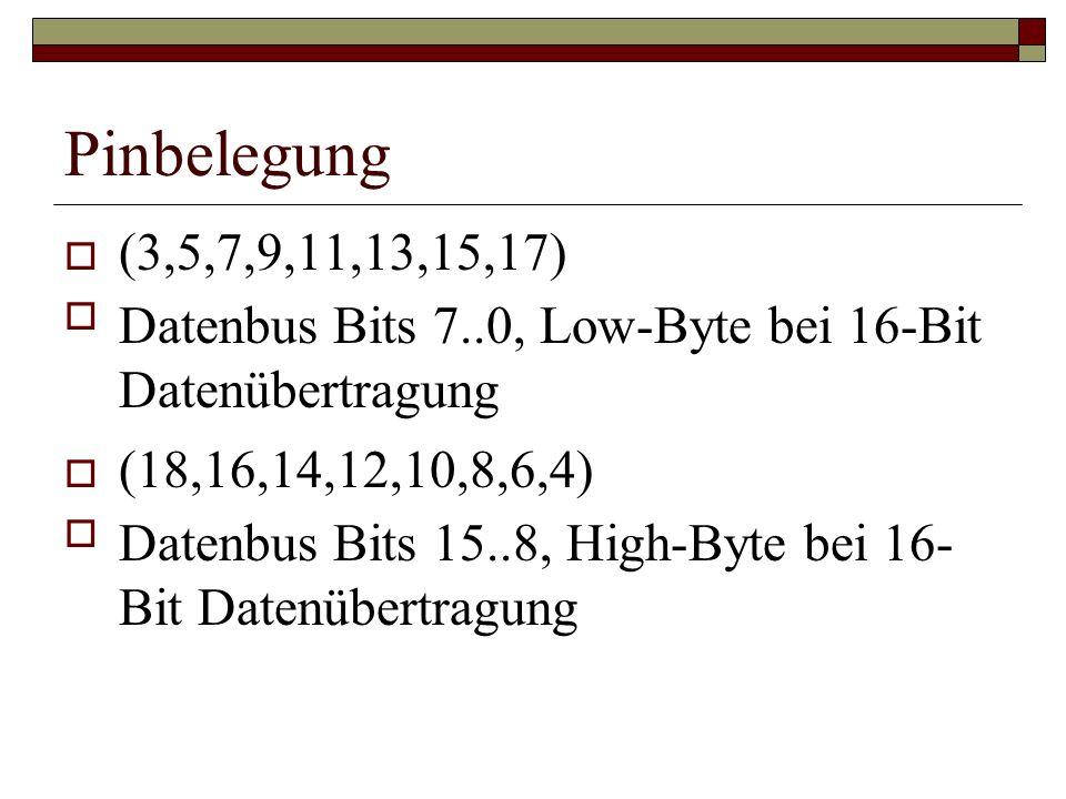 Pinbelegung (3,5,7,9,11,13,15,17) Datenbus Bits 7..0, Low-Byte bei 16-Bit Datenübertragung. (18,16,14,12,10,8,6,4)