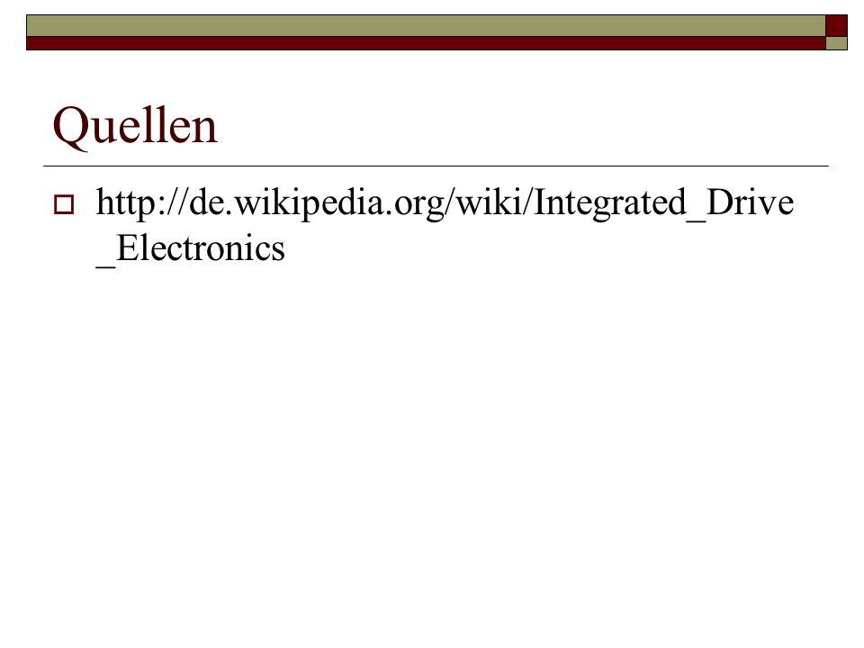 Quellen http://de.wikipedia.org/wiki/Integrated_Drive_Electronics