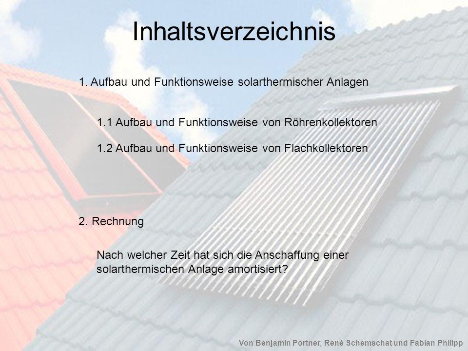 Inhaltsverzeichnis 1. Aufbau und Funktionsweise solarthermischer Anlagen. 1.1 Aufbau und Funktionsweise von Röhrenkollektoren.