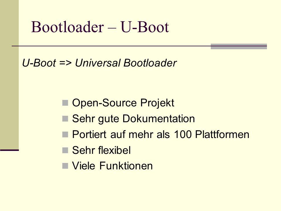 Bootloader – U-Boot U-Boot => Universal Bootloader