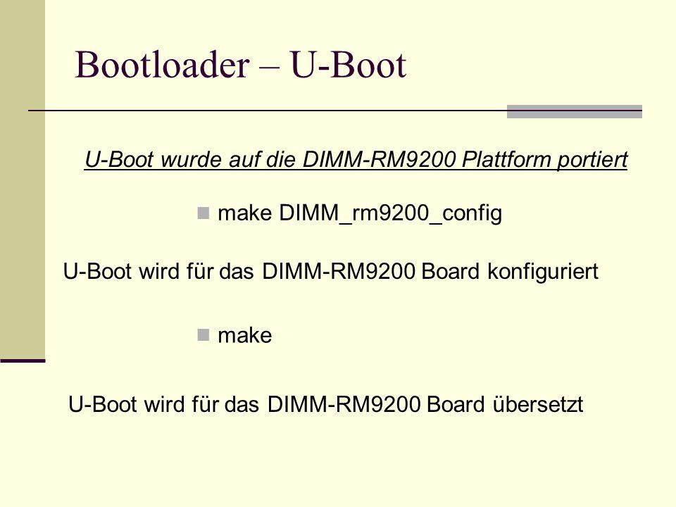 Bootloader – U-Boot U-Boot wurde auf die DIMM-RM9200 Plattform portiert. make DIMM_rm9200_config.