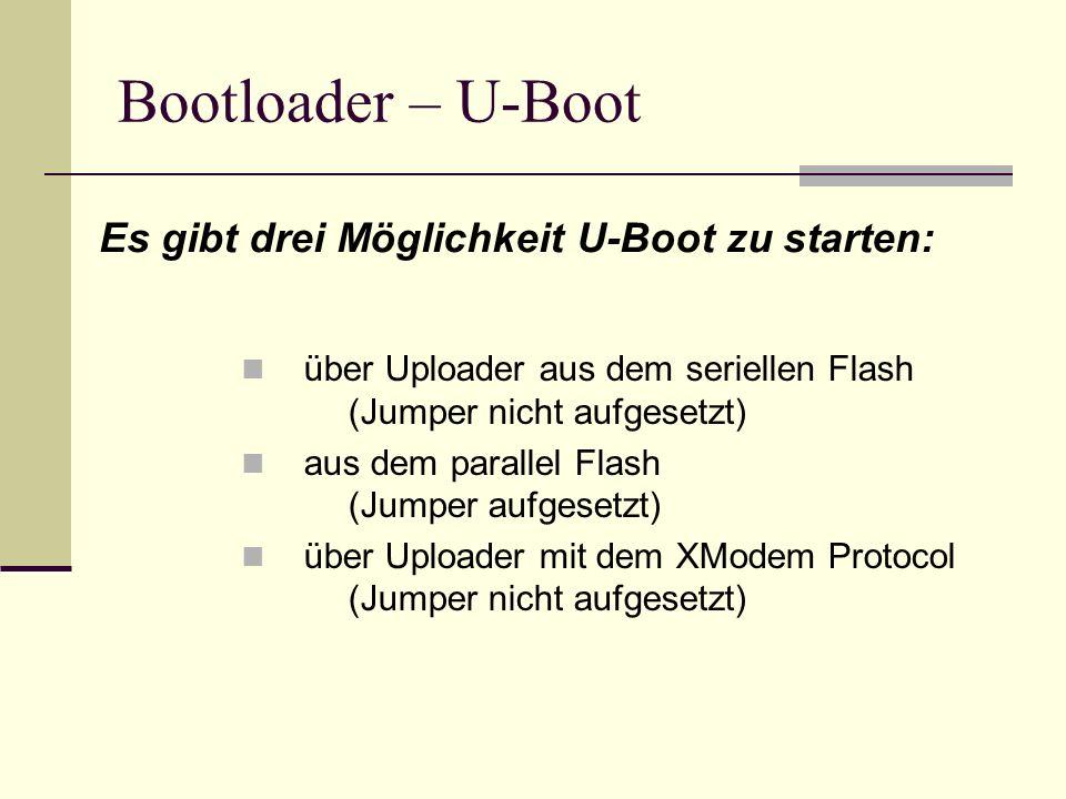 Bootloader – U-Boot Es gibt drei Möglichkeit U-Boot zu starten: