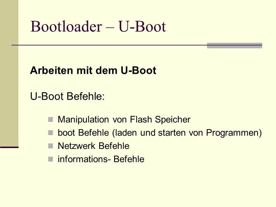 Bootloader – U-Boot Arbeiten mit dem U-Boot U-Boot Befehle: