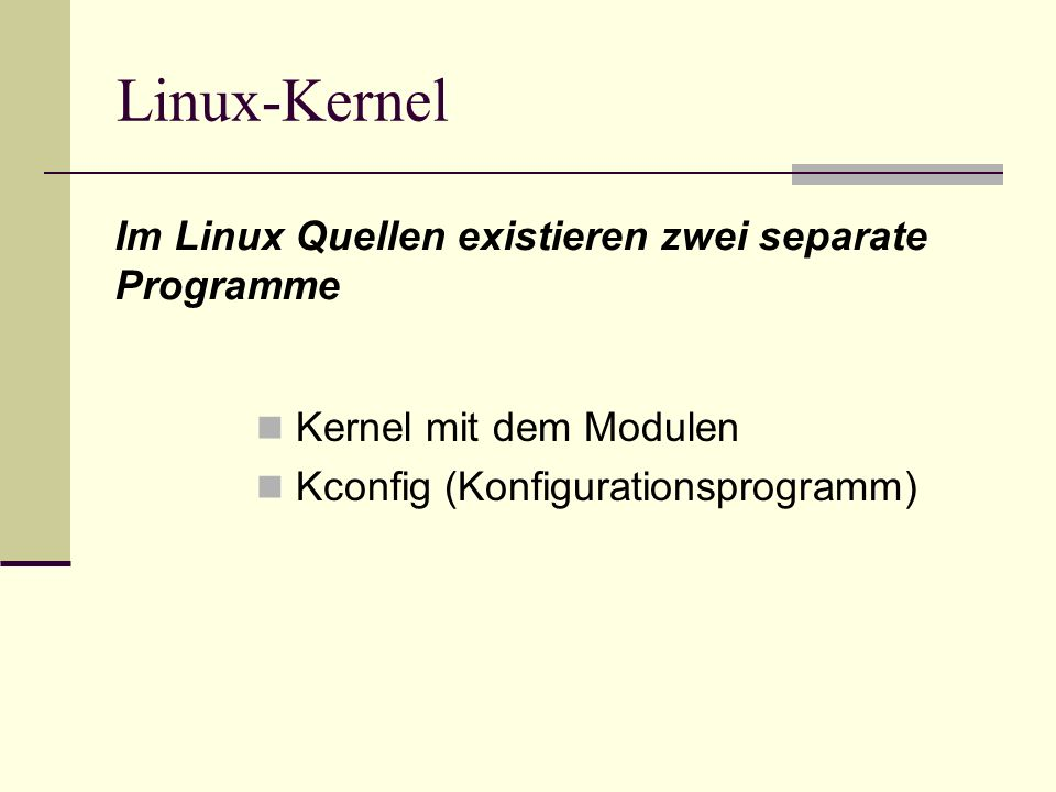 Linux-Kernel Im Linux Quellen existieren zwei separate Programme